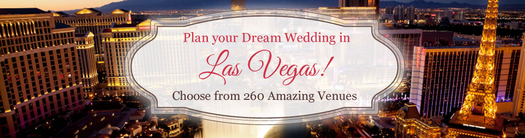 Plan your Dream Wedding in Las Vegas. Choose from 260 Amazing Venues